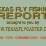 Texas Fly Fishing Report – And Valentine Reminder!