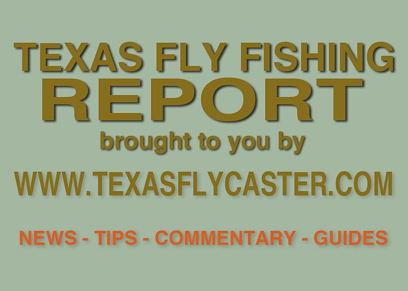 Texas fly fishing report thursday march 12 plus hidden for Fishing report texas