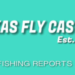 Texas Fly Fishing Report 032521